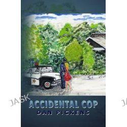 Accidental Cop by Dan Pickens, 9781494224547.
