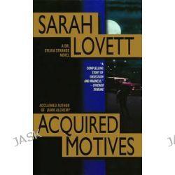 Acquired Motives, A Dr. Silvia Strange Novel by Sarah Lovett, 9781476779836.