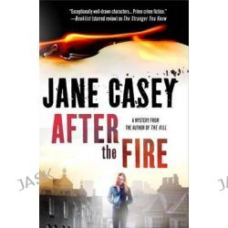 After the Fire, Maeve Kerrigan Novels by Jane Casey, 9781250048851.