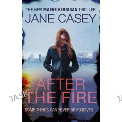 After the Fire, Maeve Kerrigan by Jane Casey, 9780091948320.