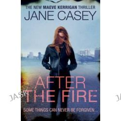 After the Fire, Maeve Kerrigan by Jane Casey, 9780091949693.
