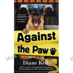 Against the Paw, A Paw Enforcement Novel by Diane Kelly, 9781250094803.