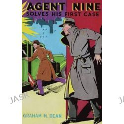 Agent Nine Solves His First Case by Graham M Dean, 9781434434326.