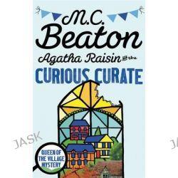 Agatha Raisin and the Curious Curate, Agatha Raisin : Book 13 by M. C. Beaton, 9781472121370.
