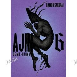 Ajin, Demi Human Volume 6 by Gamon Sakurai, 9781941220887.