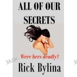 All of Our Secrets by Rick Bylina, 9781480218659.
