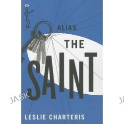 Alias the Saint, Saint by Leslie Charteris, 9781477842652.