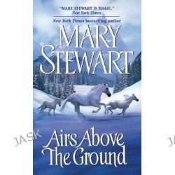Airs Above the Ground by Mary Stewart, 9780060747480.