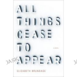 All Things Cease to Appear by Elizabeth Brundage, 9781101875599.