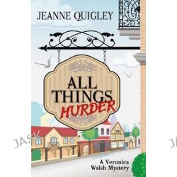 All Things Murder, Veronica Walsh Mystery by Jeanne Quigley, 9781432828127.