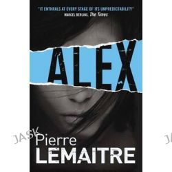 Alex, The Camille Verhoeven Trilogy : Book 2 by Pierre Lemaitre, 9781782060796.