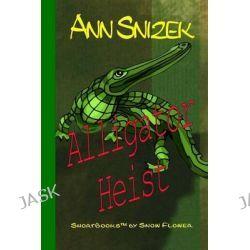 Alligator Heist by Ann Snizek, 9781491002421.