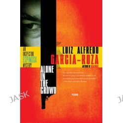 Alone in the Crowd, An Inspector Espinosa Mystery by Luiz Alfredo Garcia-Roza, 9780312429881.