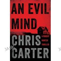 An Evil Mind, Robert Hunter Thriller by Chris Carter, 9781476765686.
