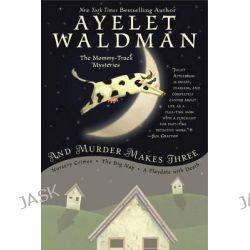And Murder Makes Three, The Mommy-Track Mysteries by Ayelet Waldman, 9780425280881.