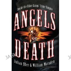 Angels of Death, Inside the Biker Gangs' Crime Empire by Julian Sher, 9780786719310.