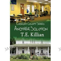 Another Solution by T E Killian, 9781499270785.