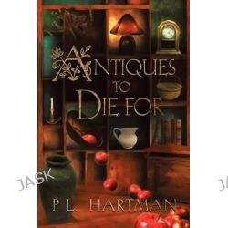 Antiques to Die for by P L Hartman, 9781625167460.