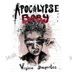 Apocalypse Baby by Virginie Despentes, 9781558618916.
