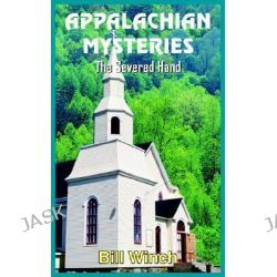 Appalachian Mysteries, The Severed Hand by Bill Winch, 9781418438173.