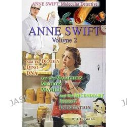 Anne Swift, Molecular Detective Volume 2: Second Volume in the Anne Swift Mysteries by T Edward Fox, 9781502433718.
