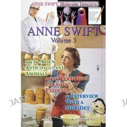 Anne Swift, Molecular Detective Volume 3: Third Volume in the Anne Swift Mysteries by T Edward Fox, 9781502422743.