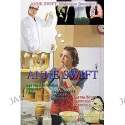 Anne Swift, Molecular Detective Volume 1: First Volume in the Anne Swift Mysteries by T Edward Fox, 9781502422569.