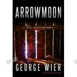 Arrowmoon by George Wier, 9781512246049.