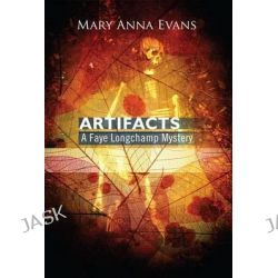 Artifacts, Faye Longchamp Mysteries by Mary Anna Evans, 9781590589908.