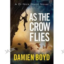 As the Crow Flies, Di Nick Dixon by Damien Boyd, 9781477821039.