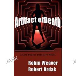 Artifact of Death, A Cole Deacon Detective Novel by Robin Weaver, 9781481175630.