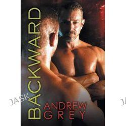 Backward by Andrew Grey, 9781632165350.