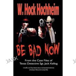 Be Bad Now by W Hock Hochheim, 9781932113303.