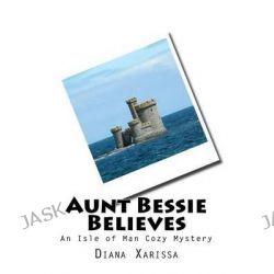 Aunt Bessie Believes by Diana Xarissa, 9781500229351.