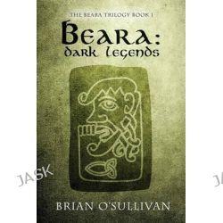 Beara Dark Legends, Beara Trilogy by Brian O'Sullivan, 9780992254582.