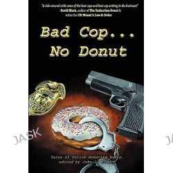 Bad Cop, No Donut, Tales of Police Behaving Badly by Grady James, 9781890096458.