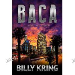 Baca, A Ronny Baca Novel by Billy Kring, 9781499644371.