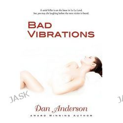 Bad Vibrations by Dan Anderson, 9781601455437.
