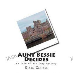 Aunt Bessie Decides by Diana Xarissa, 9781502737885.
