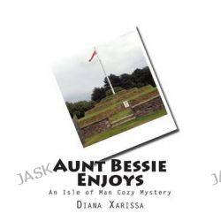 Aunt Bessie Enjoys by Diana Xarissa, 9781505596656.