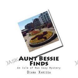 Aunt Bessie Finds by Diana Xarissa, 9781507858691.