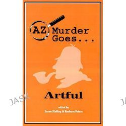 AZ Murder Goes...Artful, AZ Murder Goes... by Barbara Peters, 9781890208264.