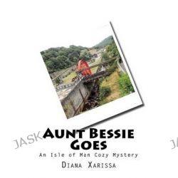 Aunt Bessie Goes by Diana Xarissa, 9781511924085.