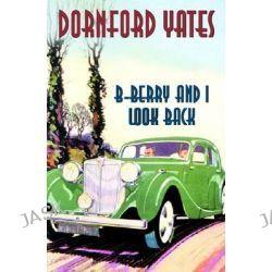 B-Berry and I Look Back, B-Berry Pleydell by Dornford Yates, 9781842329641.