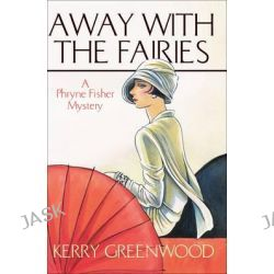 Away with the Fairies, A Phryne Fisher mystery : Book 11 by Kerry Greenwood, 9781865084893.
