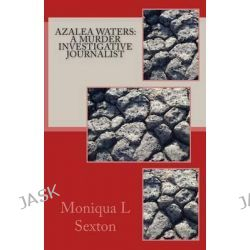 Azalea Waters a Murder Investigative Journalist, Featuring Jeff Davis and Introducing Jasmine Waters by Moniqua L Sexton, 9781480235403.