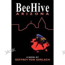 Beehive Arizona by Geffrey Von Gerlach, 9781432787479.