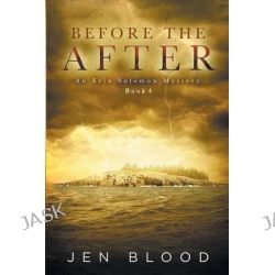 Before the After, Book 4, the Erin Solomon Pentalogy by Jen Blood, 9780985144791.