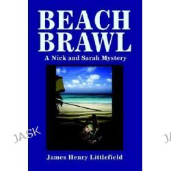 Beach Brawl, A Nick and Sarah Mystery by James Henry Littlefield, 9780595341313.