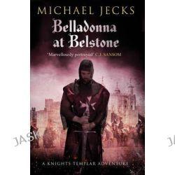 Belladonna at Belstone, Knights Templar Mysteries (Simon & Schuster) by Michael Jecks, 9781471126338.